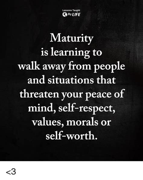 memes meme maturity is learning to walk away from people lessons taught by life maturity is learning to walk away
