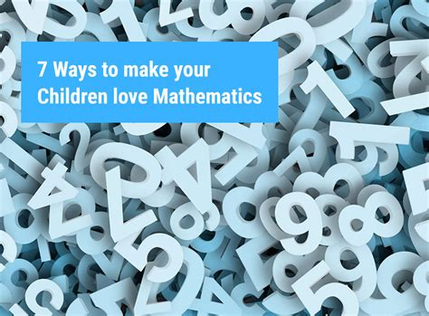 7 Ways To Make Your by 7 Ways To Make Your Children Mathematics Futurite