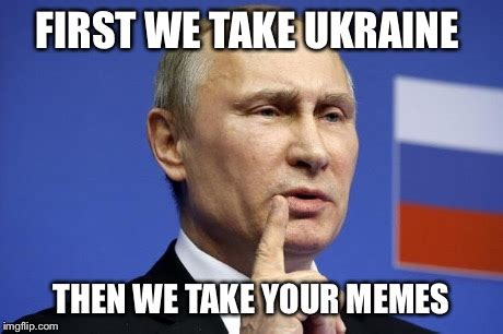 Ukraine Meme - image tagged in vladimir putin ukraine imgflip