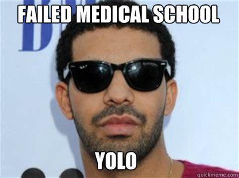 Med School Memes - failed medical school yolo drake quickmeme