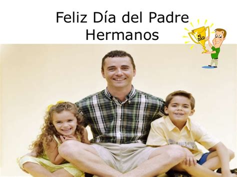 imagenes feliz dia del padre hermano feliz d 237 a del padre hermanos
