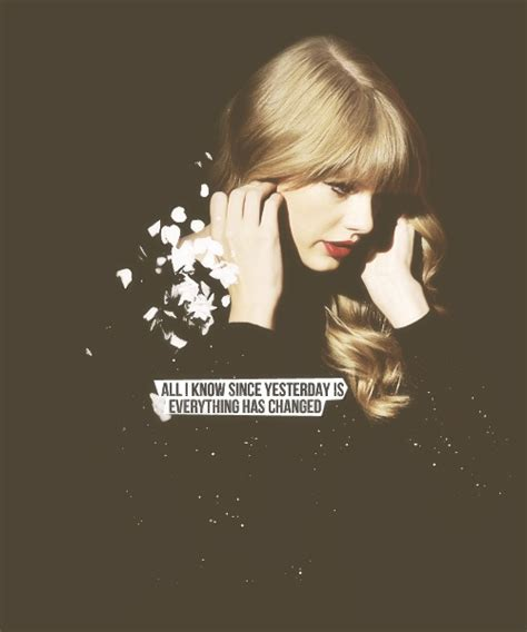 taylor swift quotes about change everything has changed taylor swift quotes oath to