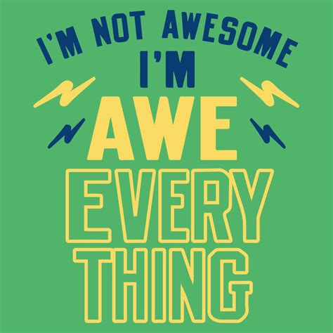 this is awesome i m i m not awesome i m awe everything t shirt snorgtees