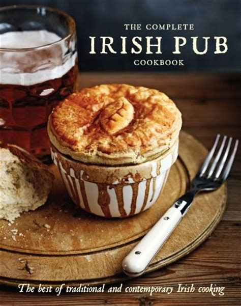 the pub cookbook authentic recipes from ireland books the complete pub cookbook the best of traditional
