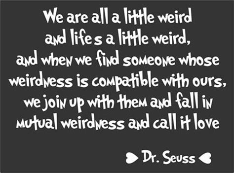 we are in love dr seuss quote about love we are all a little weird image
