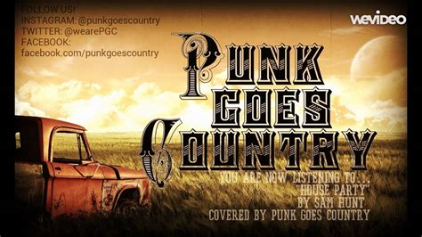 house party country song sam hunt quot house party quot cover song by punk goes country youtube
