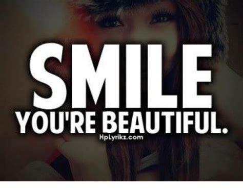 You Re Beautiful Meme - smile you re beautiful hplyrikzcom beautiful meme on me me