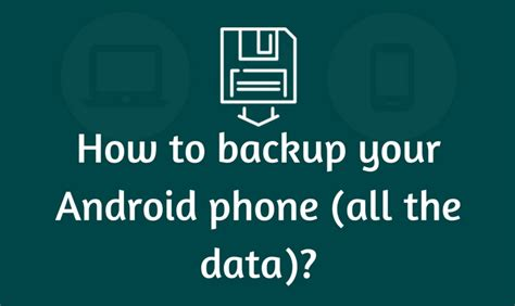 how to backup android how to backup your android phone