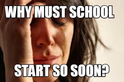 Soon Meme Generator - meme creator why must school start so soon meme