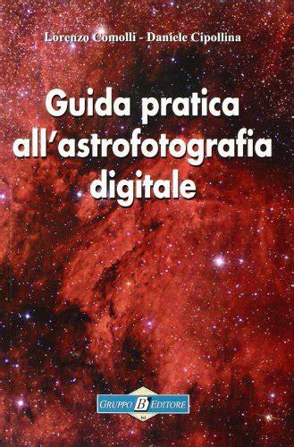libreria viale angelico scaricare libri guida pratica all astrofotografia digitale