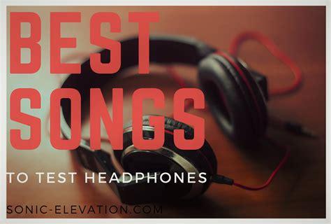 best earphones test best songs to test headphones sonic elevation