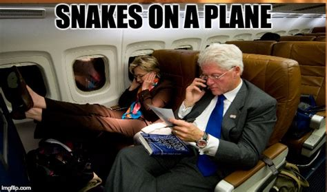 Snakes On A Plane Meme - image tagged in hillary clinton bill clinton snakes plane