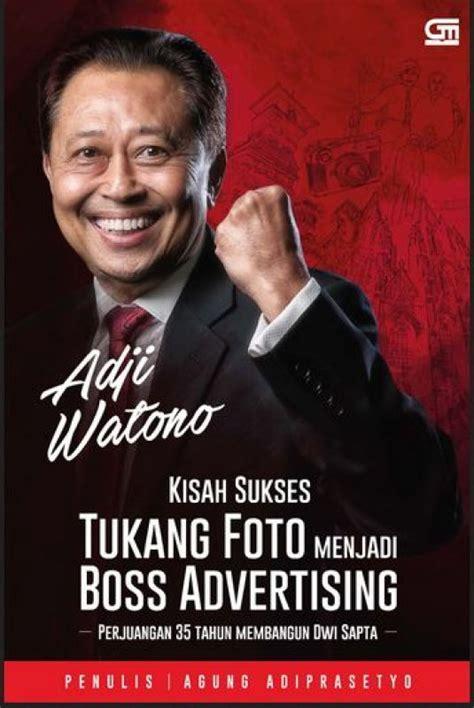 Adji Watono Kisah Sukses Tukang Foto Menjadi Advertising Bukukita Adji Watono Kisah Sukses Tukang Foto