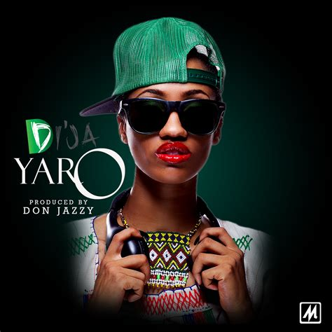 biography of nigerian artist dija mavin activates di ja quot yaro quot prod don jazzy latest