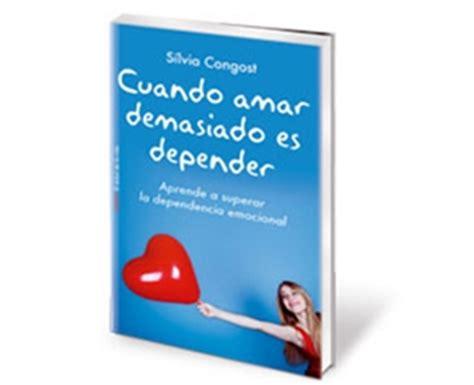 cuando amar demasiado es 8408136682 la dependencia emocional surge de una baja autoestima seg 250 n la psic 243 loga silvia congost