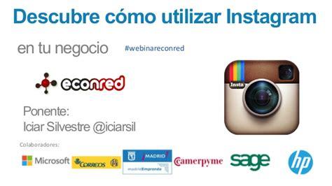 tutorial de como utilizar instagram descubre c 243 mo utilizar instagram en tu negocio webinar