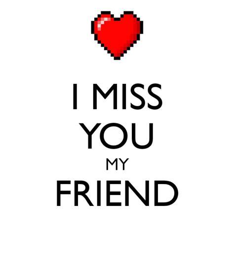 miss my i miss you my friend