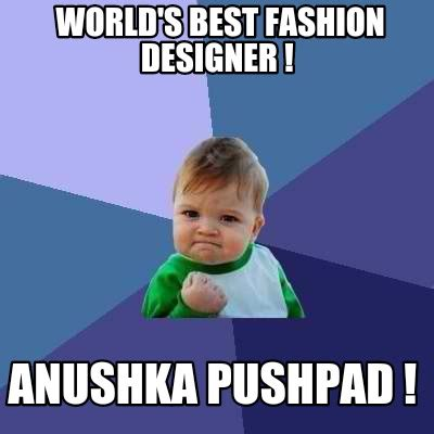 World S Best Memes - meme creator world s best fashion designer anushka