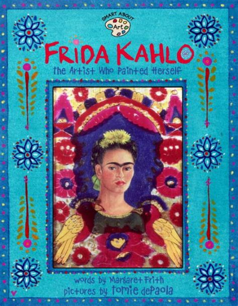 frida kahlo biography barnes and noble frida kahlo the artist who painted herself by margaret