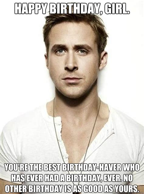 Ryan Gosling Birthday Meme - happy birthday girl you re the best birthday haver who