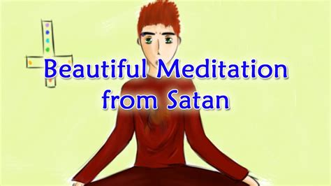 beautiful meditation beautiful meditation from satan