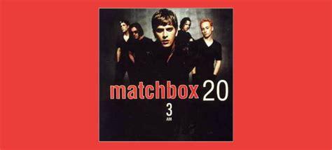 rob 3am throwbackthursday quot 3 am quot by matchbox twenty clizbeats
