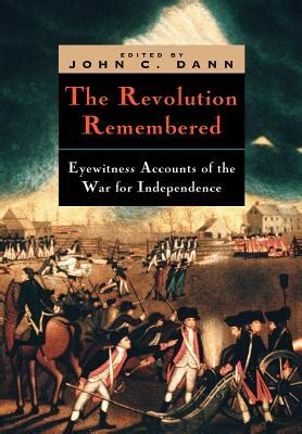 the war of independence books the revolution remembered eyewitness accounts of the war