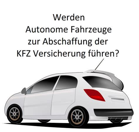 Versicherung Autos Vergleichen by Wird Die Kfz Versicherung Mit Selbstfahrenden Autos