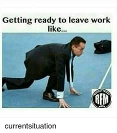 Leaving Work Meme - 25 best memes about leaving work like leaving work like