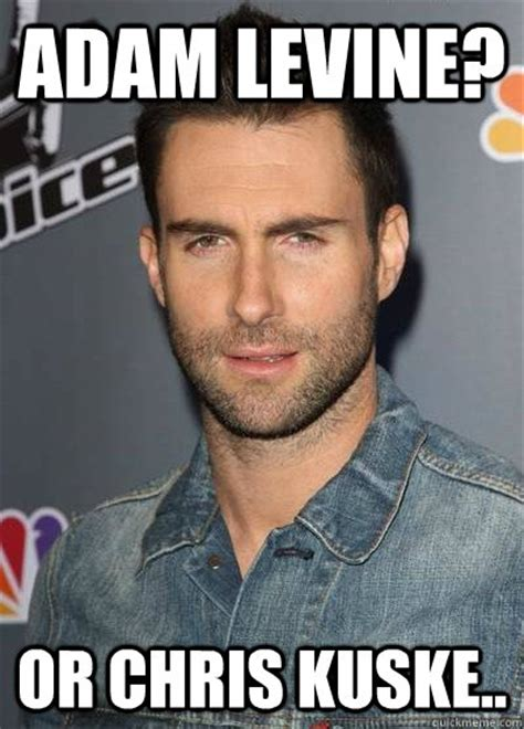 Adam Meme - adam levine or chris kuske adam levine or quickmeme