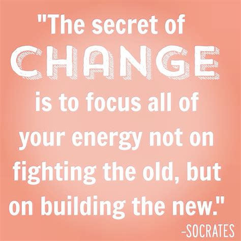 how the secret changed the secret of change is to focus all of your energy not on fighting the old but on building the