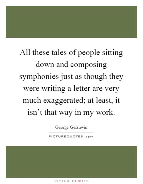 These Tales all these tales of sitting and composing