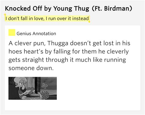 young thug knocked off lyrics i don t fall in love i run over it instead knocked off