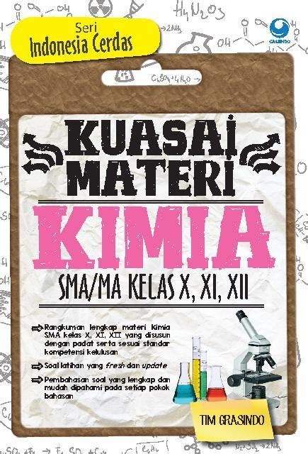 Buku Kimia Smama Kelas Xii Peminatan 1 jual buku kuasai materi kimia sma ma kelas x xi xii seri indonesia cerdas oleh tim grasindo