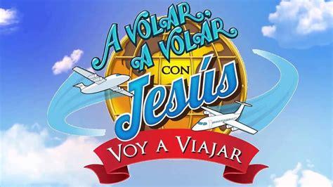avolar con jesus quot a volar a volar con jes 218 s voy a viajar quot youtube