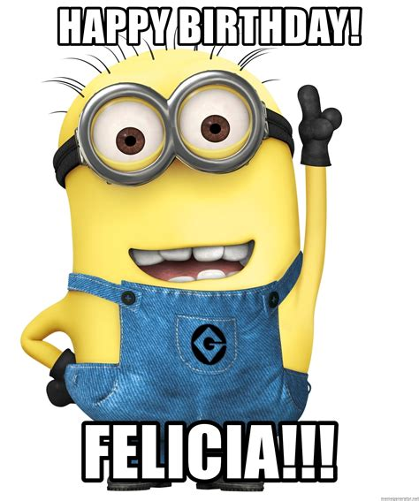 Despicable Me Minions Meme - happy birthday felicia despicable me minion meme