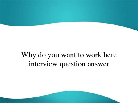 Why Do You Want To Do Mba Question by Why Do You Want To Work Here Question Answer