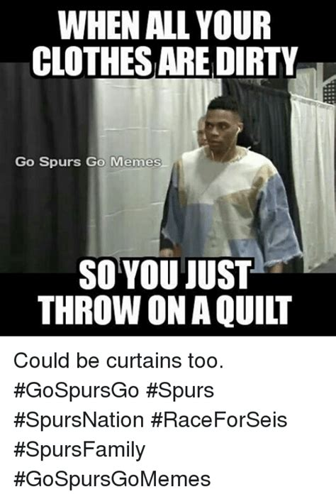 San Antonio Memes - when all your clothesaredirty go spurs go memes so you