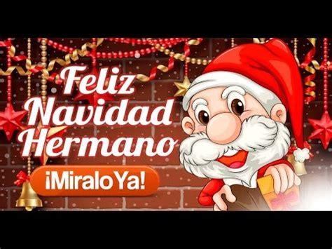 imagenes de feliz navidad para mis hermanos feliz navidad hermano etiquetate net youtube
