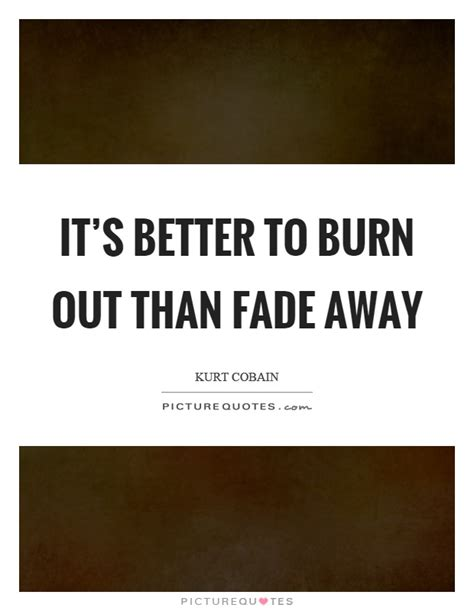 it s better to burn out than fade away burn out quotes burn out sayings burn out picture quotes