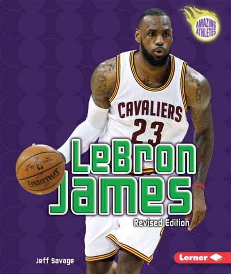 lebron james biography movie lebron james 2nd revised edition by jeff savage