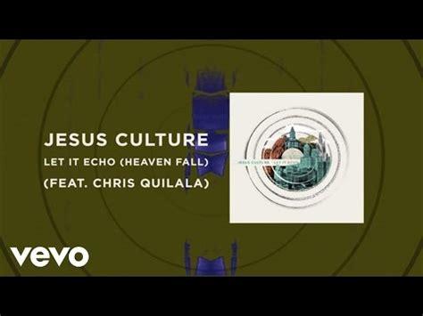 free mp downloads jesus culture download jesus culture let it echo heaven fall live and
