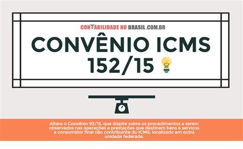 convenio 10875 ao 2016 conv 234 nio icms 152 de 2015 entenda de vez os procedimentos