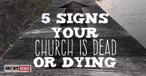 signs my is dying 5 signs your church is dead or dying faith in the news
