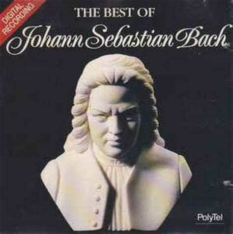 best bach johann sebastian bach the best of johann sebastian bach