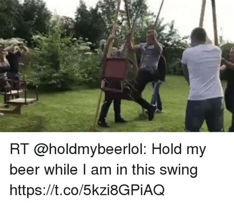 i am swinging rt hold my beer while i am in this swing