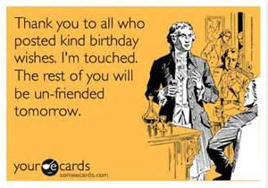 thank you to all who posted birthday wishes i m touched the rest of you will be un