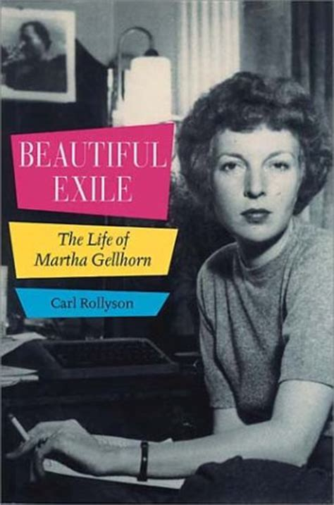 exle biography someone beautiful exile the life of martha gellhorn by carl