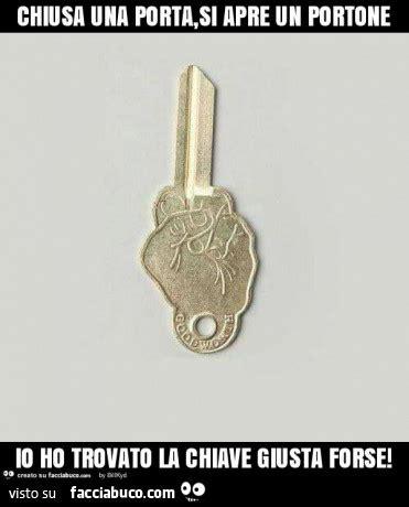 chiusa una porta si apre un portone chiusa una porta si apre un portone io ho trovato la