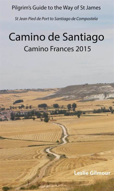 a pilgrim s guide to the camino de santiago camino francã s â st jean â roncesvalles â santiago camino guides books camino de santiago guidebook ebook on the camino frances